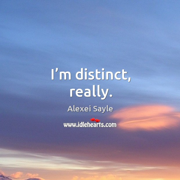 I'm distinct, really. Image
