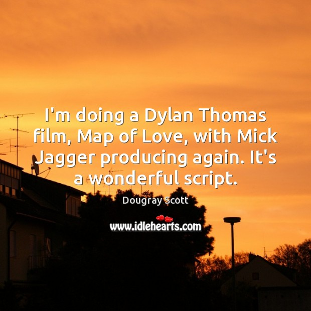 I'm doing a Dylan Thomas film, Map of Love, with Mick Jagger Image