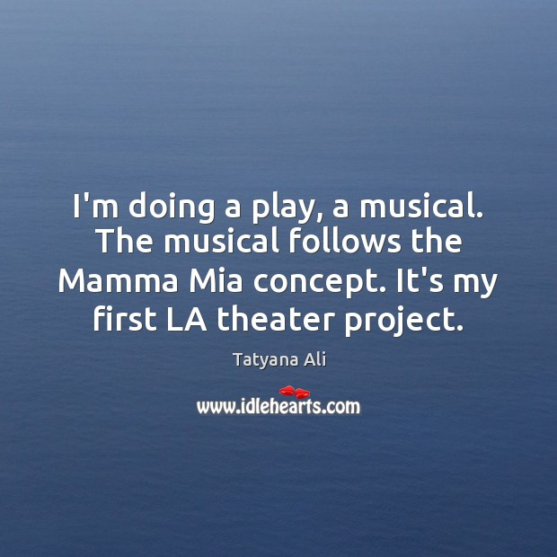 I'm doing a play, a musical. The musical follows the Mamma Mia Image
