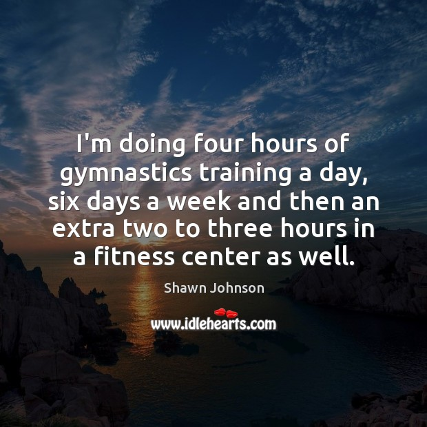I'm doing four hours of gymnastics training a day, six days a Fitness Quotes Image