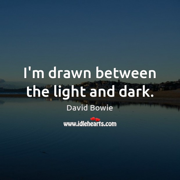 Image, I'm drawn between the light and dark.