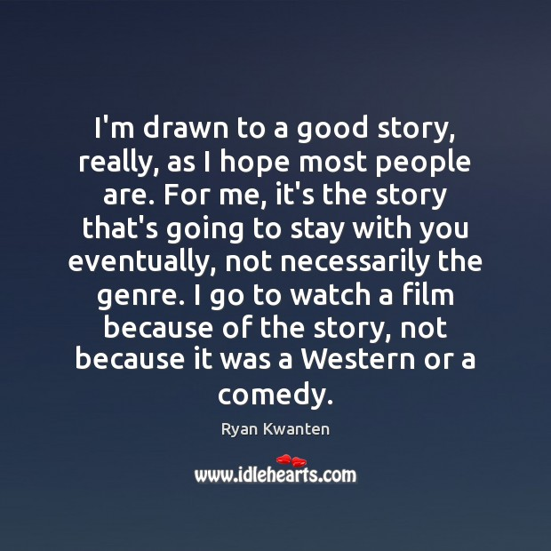 I'm drawn to a good story, really, as I hope most people Image