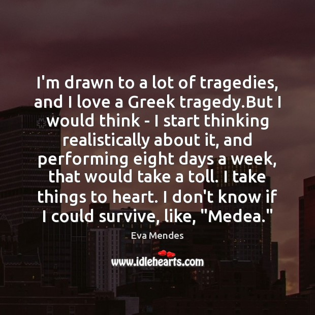 Image, I'm drawn to a lot of tragedies, and I love a Greek