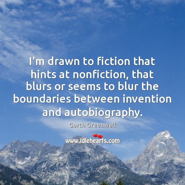 I'm drawn to fiction that hints at nonfiction, that blurs or seems Image