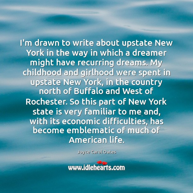 I'm drawn to write about upstate New York in the way in Joyce Carol Oates Picture Quote