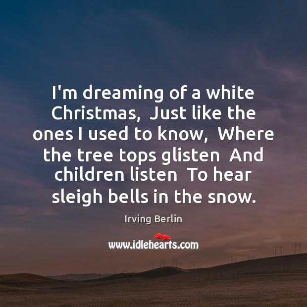 I'm dreaming of a white Christmas,  Just like the ones I used Dreaming Quotes Image