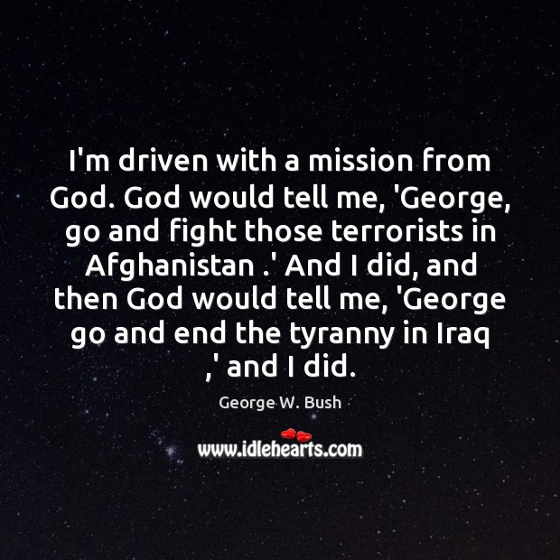 Image, I'm driven with a mission from God. God would tell me, 'George,