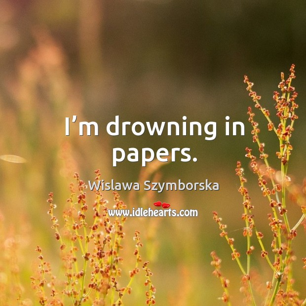 I'm drowning in papers. Image