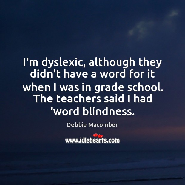 Image, I'm dyslexic, although they didn't have a word for it when I