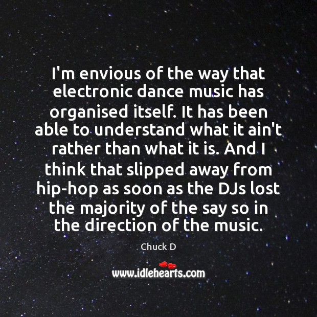 Chuck D Picture Quote image saying: I'm envious of the way that electronic dance music has organised itself.
