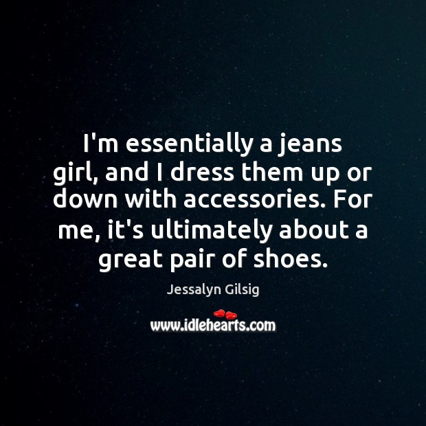 Image, I'm essentially a jeans girl, and I dress them up or down