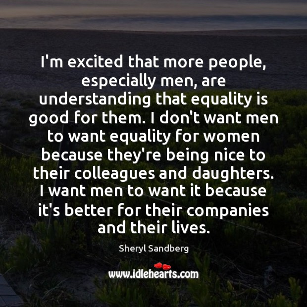 I'm excited that more people, especially men, are understanding that equality is Equality Quotes Image