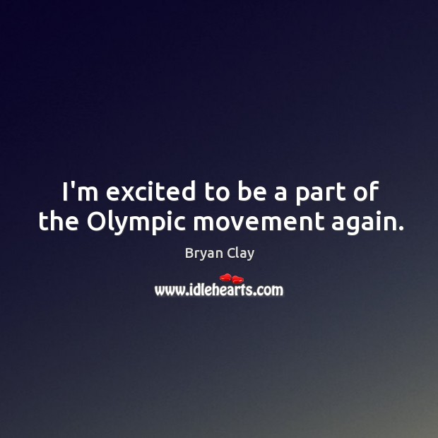 Image, I'm excited to be a part of the Olympic movement again.