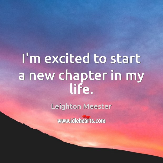 Image, I'm excited to start a new chapter in my life.