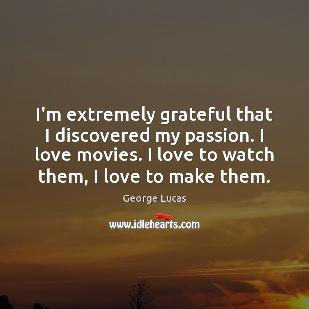 I'm extremely grateful that I discovered my passion. I love movies. I Passion Quotes Image
