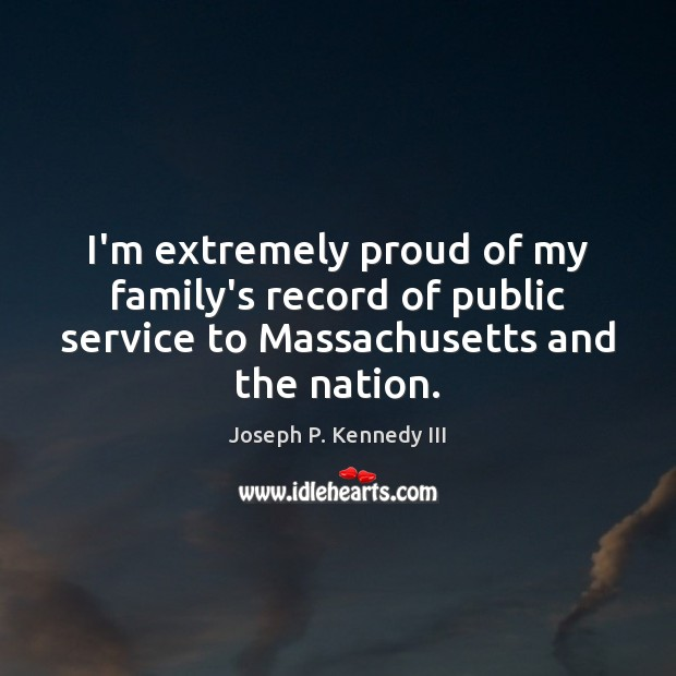 I'm extremely proud of my family's record of public service to Massachusetts Image