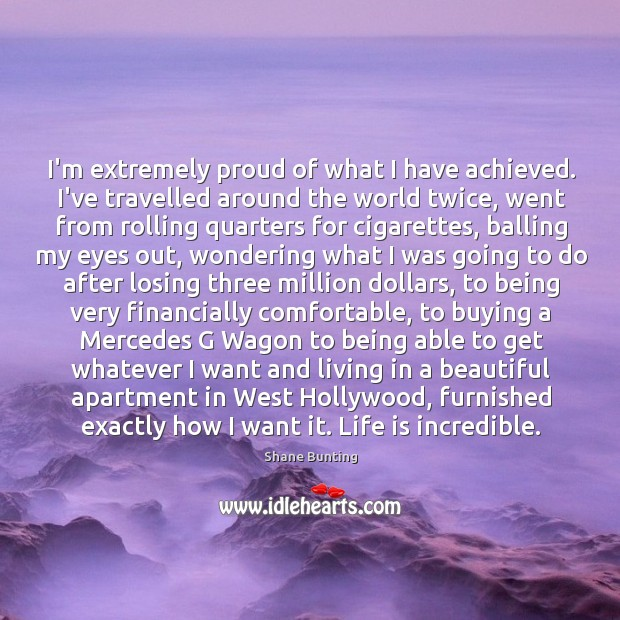 I'm extremely proud of what I have achieved. I've travelled around the Image