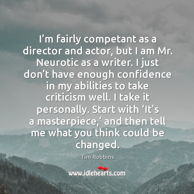 Image, I'm fairly competant as a director and actor, but I am mr. Neurotic as a writer.
