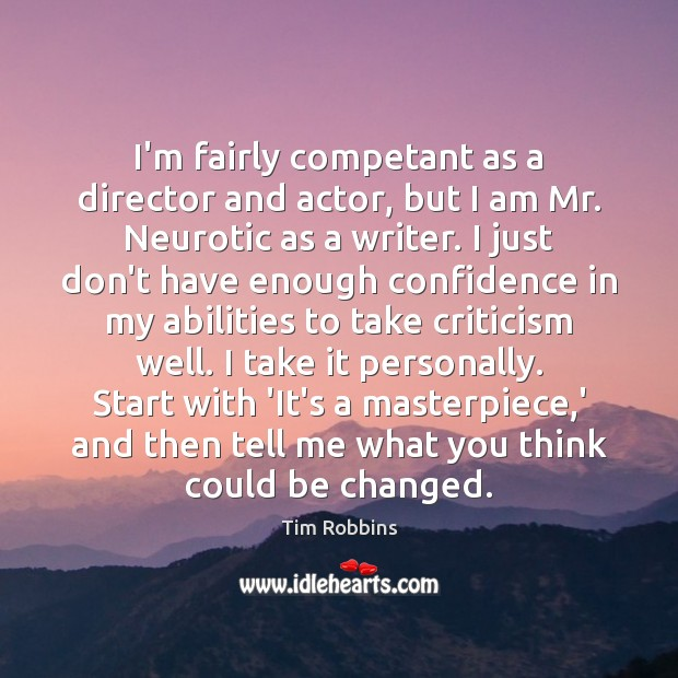 I'm fairly competant as a director and actor, but I am Mr. Tim Robbins Picture Quote