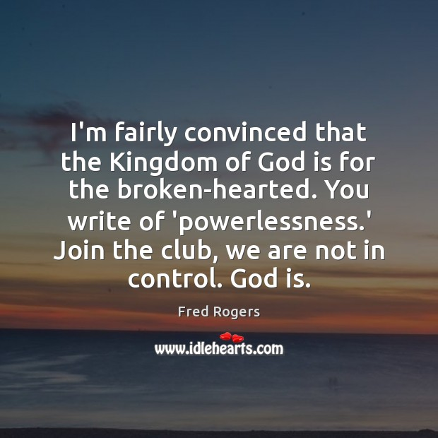 I'm fairly convinced that the Kingdom of God is for the broken-hearted. Image