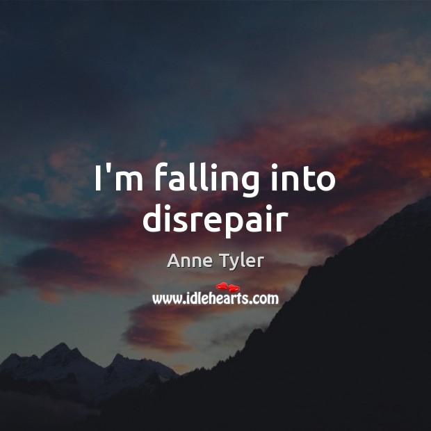 Image, I'm falling into disrepair