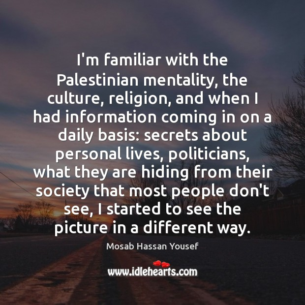 I'm familiar with the Palestinian mentality, the culture, religion, and when I Image