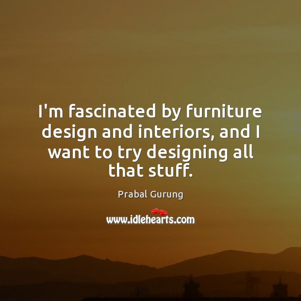 I'm fascinated by furniture design and interiors, and I want to try Image