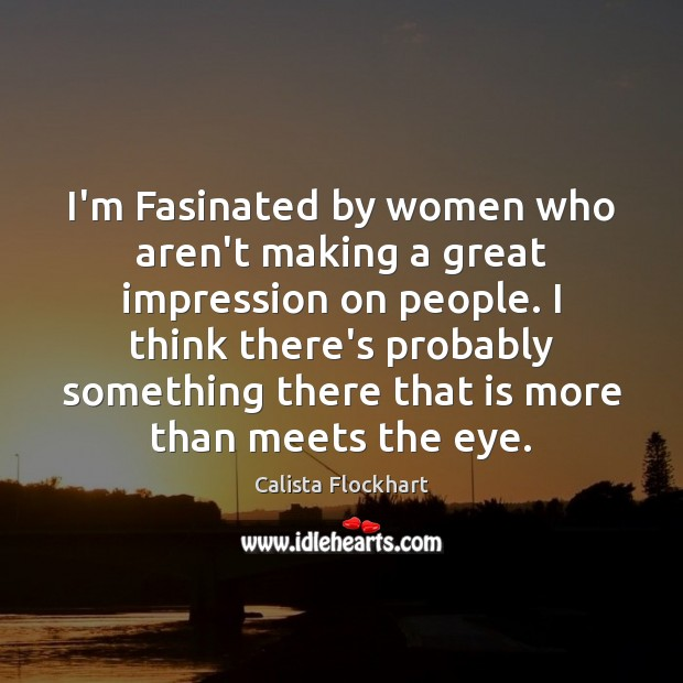 Image, I'm Fasinated by women who aren't making a great impression on people.