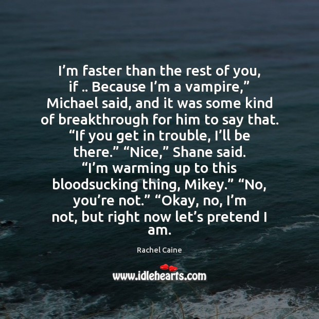 I'm faster than the rest of you, if .. Because I'm Rachel Caine Picture Quote