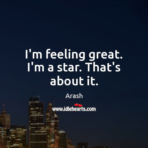 Image, I'm feeling great. I'm a star. That's about it.