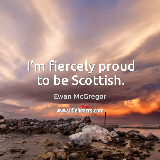 I'm fiercely proud to be scottish. Image