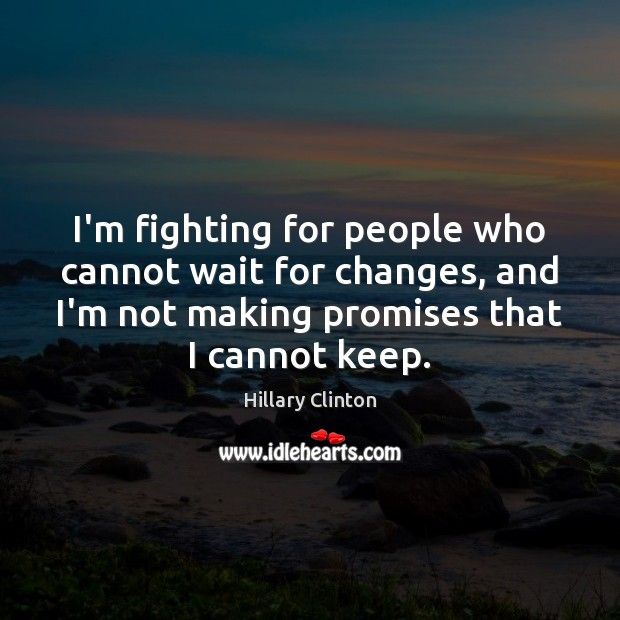 I'm fighting for people who cannot wait for changes, and I'm not Image
