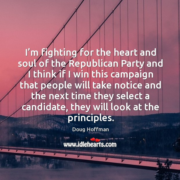 I'm fighting for the heart and soul of the republican party and I think if I win this campaign that Image