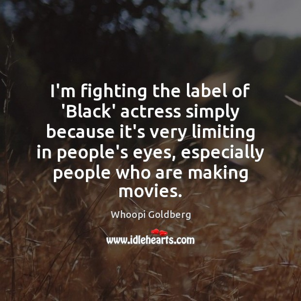 I'm fighting the label of 'Black' actress simply because it's very limiting Whoopi Goldberg Picture Quote