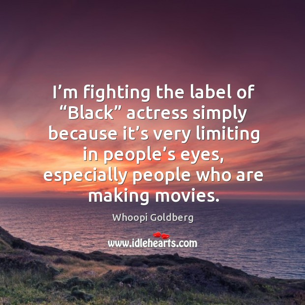 """I'm fighting the label of """"black"""" actress simply because it's very limiting in people's eyes Image"""