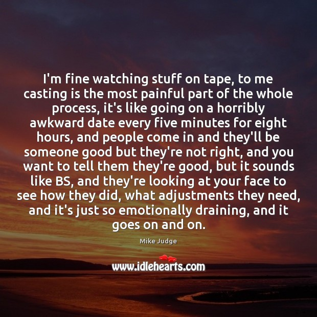 Image, I'm fine watching stuff on tape, to me casting is the most