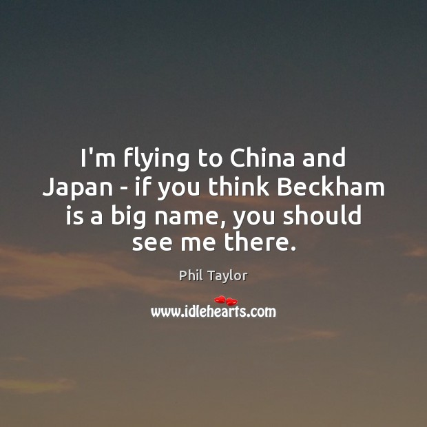 I'm flying to China and Japan – if you think Beckham is Image