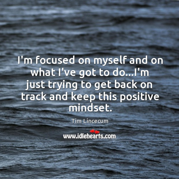 I'm focused on myself and on what I've got to do…I'm Image