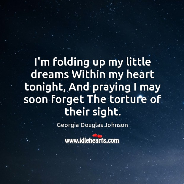 I'm folding up my little dreams Within my heart tonight, And praying Image