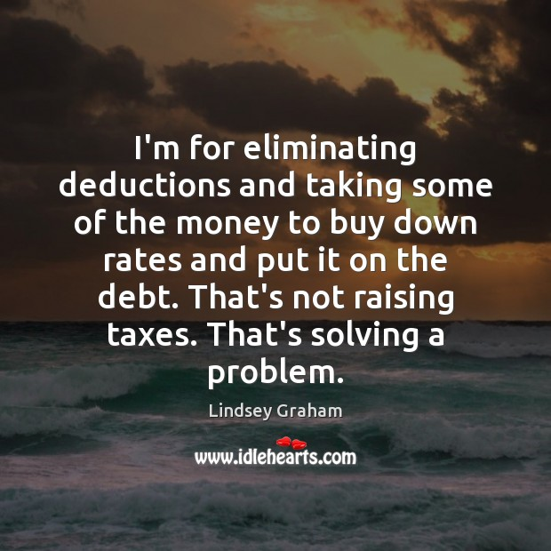 Image, I'm for eliminating deductions and taking some of the money to buy