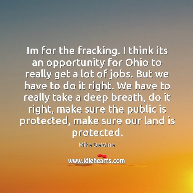 Im for the fracking. I think its an opportunity for Ohio to Image