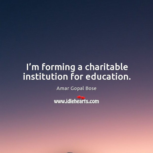 I'm forming a charitable institution for education. Image