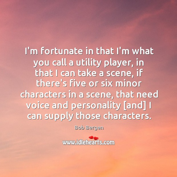 Image, I'm fortunate in that I'm what you call a utility player, in