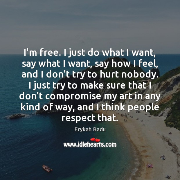 I'm free. I just do what I want, say what I want, Erykah Badu Picture Quote