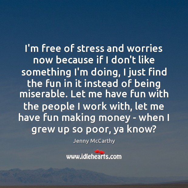 I'm free of stress and worries now because if I don't like Jenny McCarthy Picture Quote