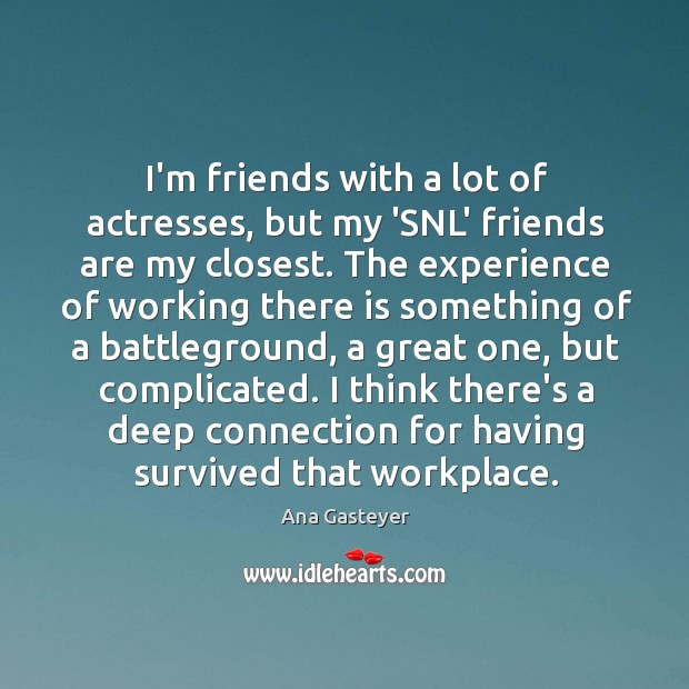 Image, I'm friends with a lot of actresses, but my 'SNL' friends are