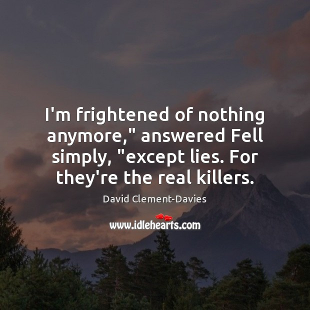 """I'm frightened of nothing anymore,"""" answered Fell simply, """"except lies. For they're Image"""