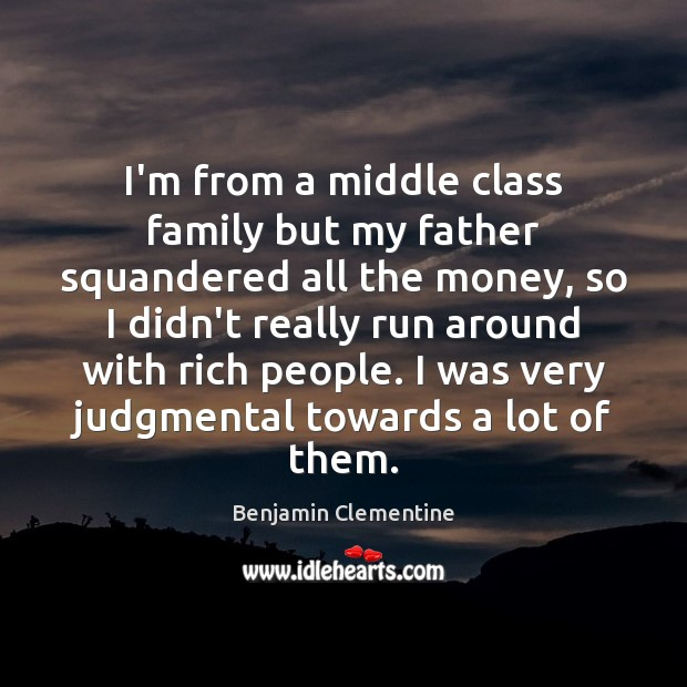 Image, I'm from a middle class family but my father squandered all the