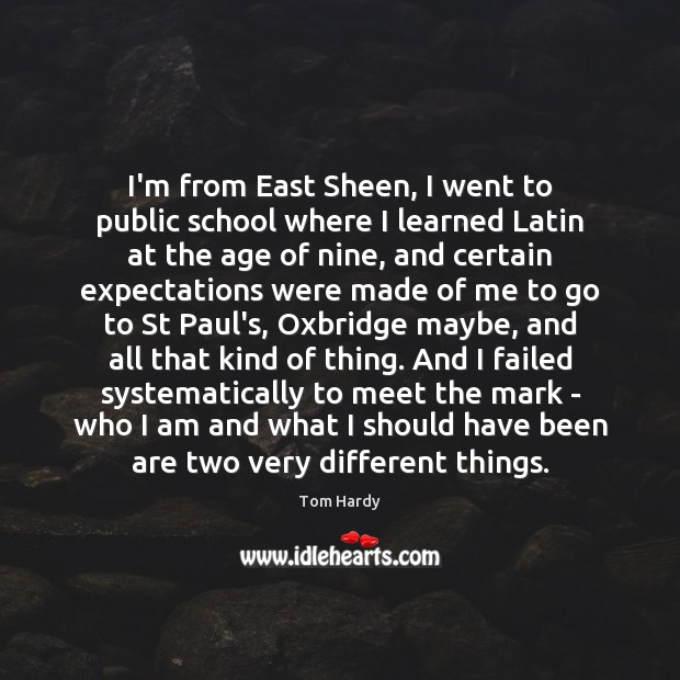 I'm from East Sheen, I went to public school where I learned Tom Hardy Picture Quote