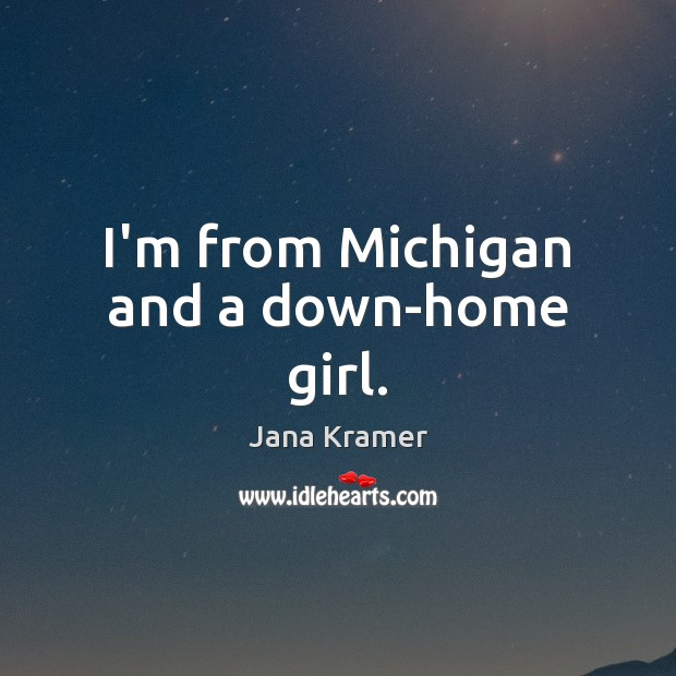 I'm from Michigan and a down-home girl. Image